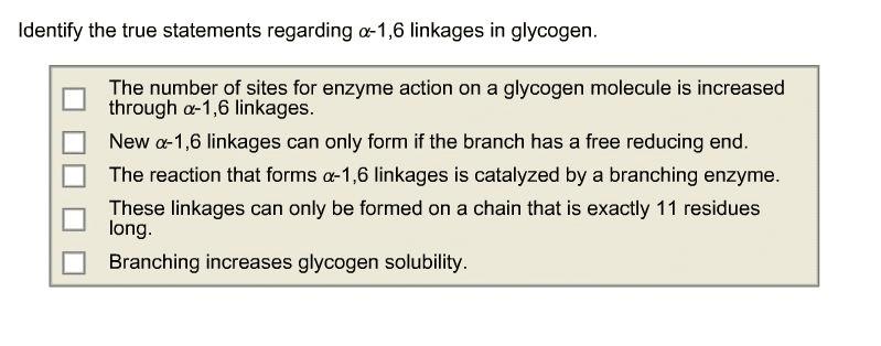 identify the true statements regarding α-1,6 linkages in glycogen.